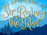 The Adventures of Sir Rodney the Root Wiki