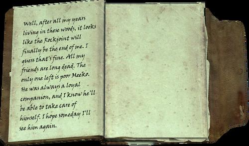 Nun, nachdem ich alle meine Jahre in diesen Wäldern zugebracht habe, sieht es so aus, als werden die Felsenklüfte schließlich mein Ende sein. Ich denke das geht in Ordnung. Alle meine Freunde sind längst tot. Der einzig verbleibende, ist der arme Meeko. Er war immer ein loyaler Gefährte und ich weiß dass er in der Lage ist, auf sich selbst aufzupassen. Ich hoffe ich werde ihn eines Tages wiedersehen.