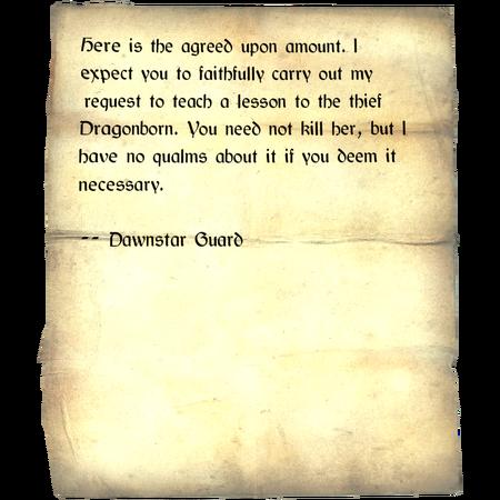 Hier ist die vereinbarte Summe. Ich erwarte, dass Ihr wie vereinbart Drachenblut eine Lektion erteilt. Ihr braucht ihn niht umzubringen, aber falls ihr euch doch dafür entscheidet, habe ich damit auch kein Problem. / Dämmerstern-Wachen