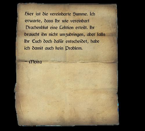 Hier ist die vereinbarte Summe. Ich erwarte, dass Ihr wie vereinbart Drachenblut eine Lektion erteilt. Ihr braucht ihn niht umzubringen, aber falls ihr euch doch dafür entscheidet, habe ich damit auch kein Problem. / Moira