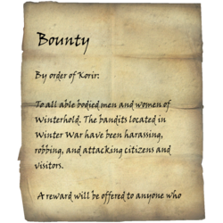 By order of Korir: To all able bodied men and women of Winterhold. The bandits located in Winter War have been harassing, robbing, and attacking citizens and visitors. A reward will be offered to