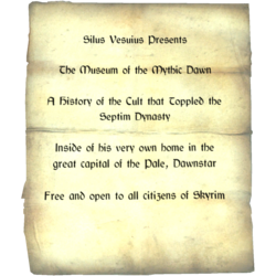 Silus Vesuius Presents / The Museum of the Mythic Dawn / A History of the Cult that Toppled the Septim Dynasty / Inside of his very own home in the great capital of the Pale, Dawnstar / Free and open to all citizens of Skyrim