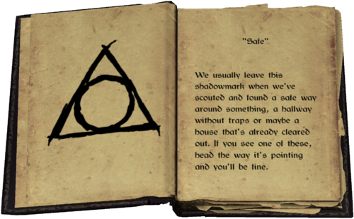 """""""Safe"""" - We usually leave this shadowmark when we've scouted and found a safe way around something, a hallway without traps or maybe a house that's already cleared out. If you see one of these, head the way it's pointing and you'll be fine."""