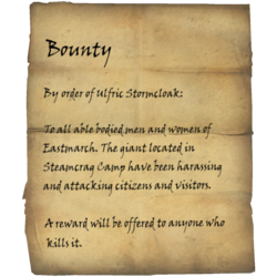 By order of Ulfric Stormcloak: To all able bodied men and women of Eastmarch. The giant located in Steamcrag Camp have been harassing and attacking citizens and visitors. A reward will be offered to anyone who kills it.