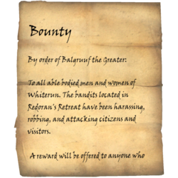 By order of Balgruuf the Greater: To all able bodied men and women of Whiterun. The bandits located in Redoran's Retreat have been harassing, robbing, and attacking citizens and visitors. A reward will be offered to