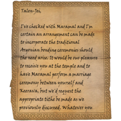 Talen-Jei, I've checked with Maramal and I'm certain an arrangement can be made to incorporate the traditional Argonian bonding ceremonies should the need arise. It would be our pleasure to receive you at the temple and to have Maramal perform a marriage ceremony between yourself and Keerava, but we'd request the appropriate tithe be made as we previously discussed. Whatever you