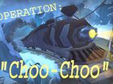 "Operation: ""Choo-Choo"""