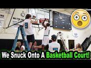 We Snuck Onto A Basketball Court!!!