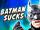 BATMAN SUCKS FOREVER