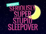 Smosh's Seriously Super Stupid Sleepover