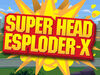 Super head esploder-x.jpg
