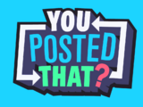 You Posted That?