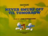 Never Smurf Off 'Til Tomorrow