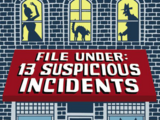 File Under: 13 Suspicious Incidents