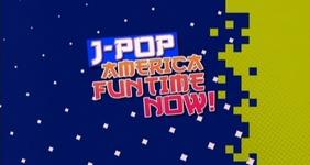 J-Pop America Fun Time Now!