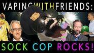 Vaping With Friends Sock Cop Rocks!