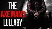 """""""The Axe Man's Lullaby"""" reading by CreepyPastaJr"""