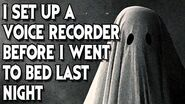 """""""I Set up a Voice Recorder Before I Went to Bed.."""