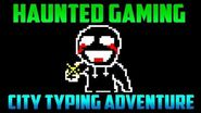 """""""City Typing Adventure"""" (Haunted Gaming)"""
