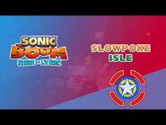 Slowpoke Isle - Sonic Boom- Rise of Lyric