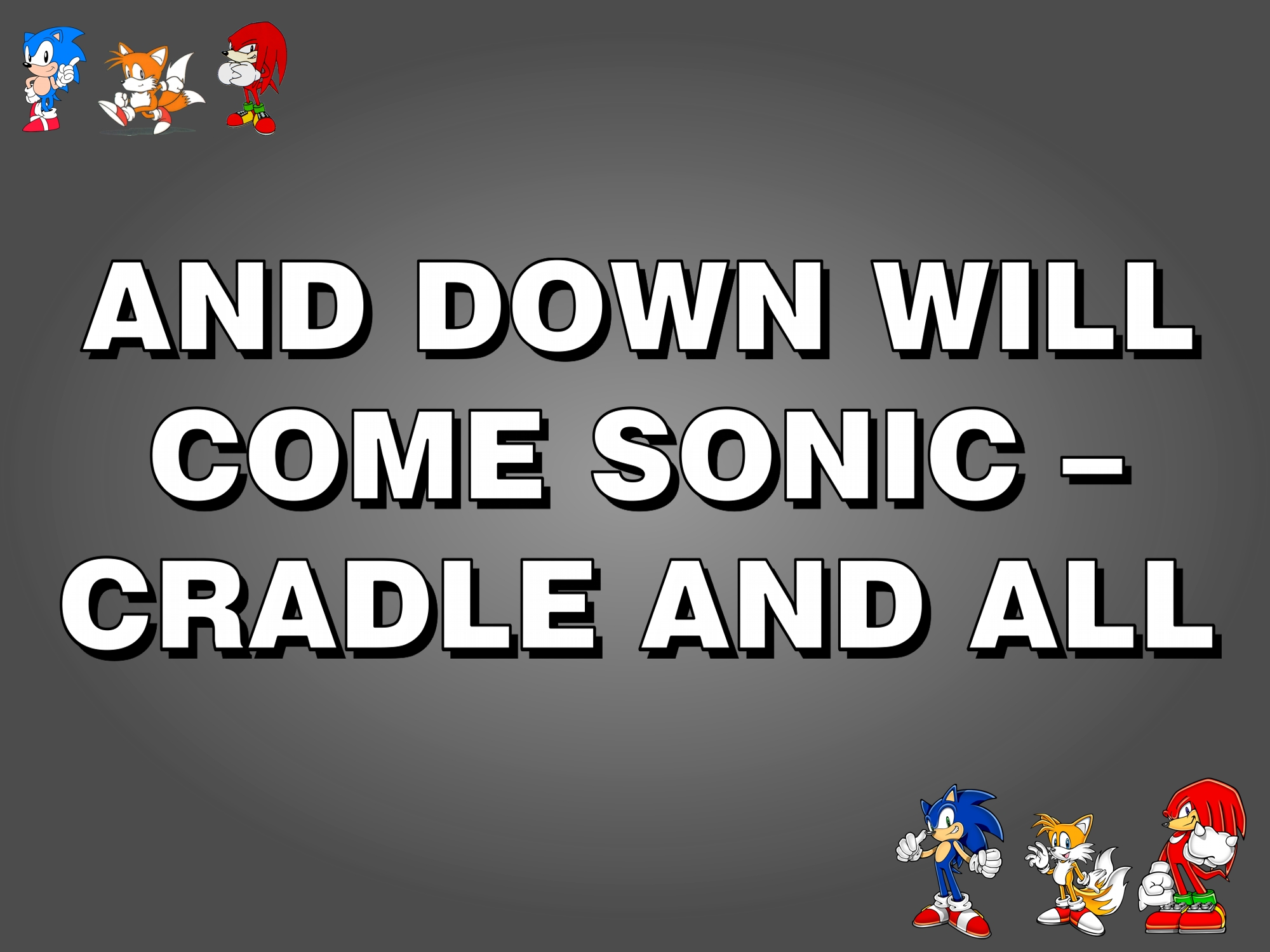And Down Will Come Sonic – Cradle and All