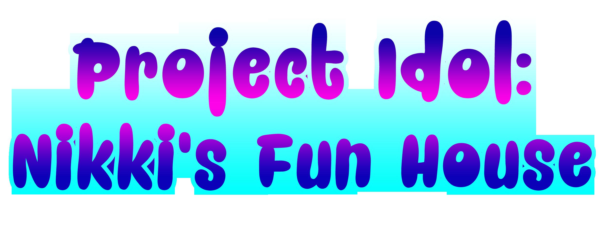 Project Idol: Nikki's Fun House