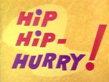 Hip Hip- Hurry!