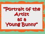 Portrait of the Artist as a Young Bunny