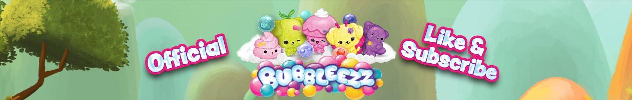 Bubbleezz Series