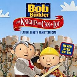 Bob the Builder: The Knights of Can-A-Lot (2003)