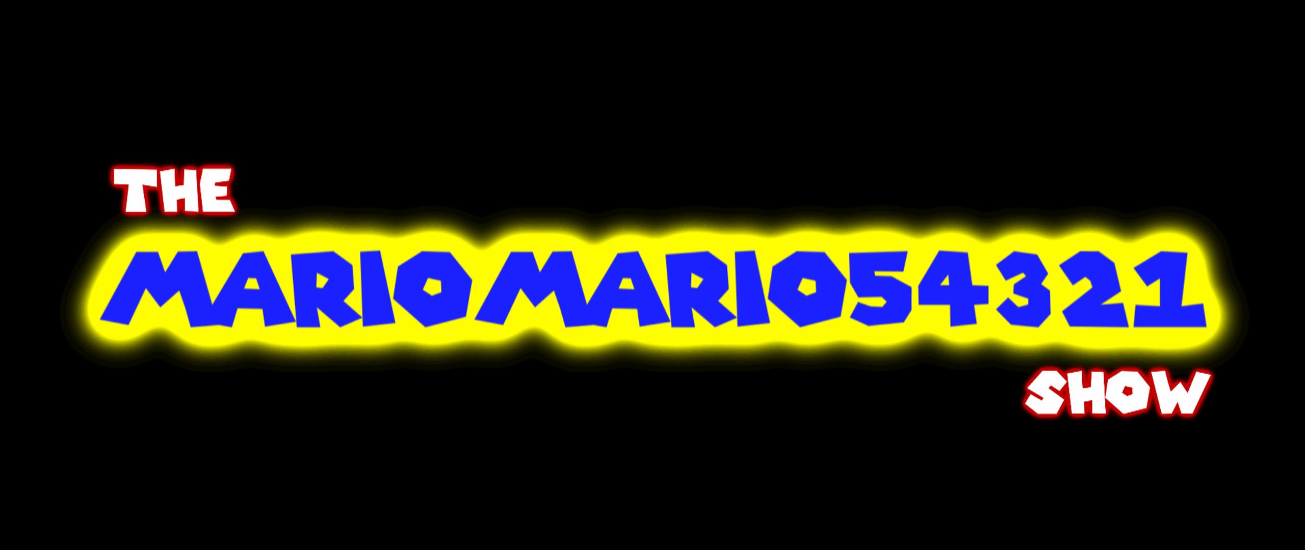 The MarioMario54321 Show