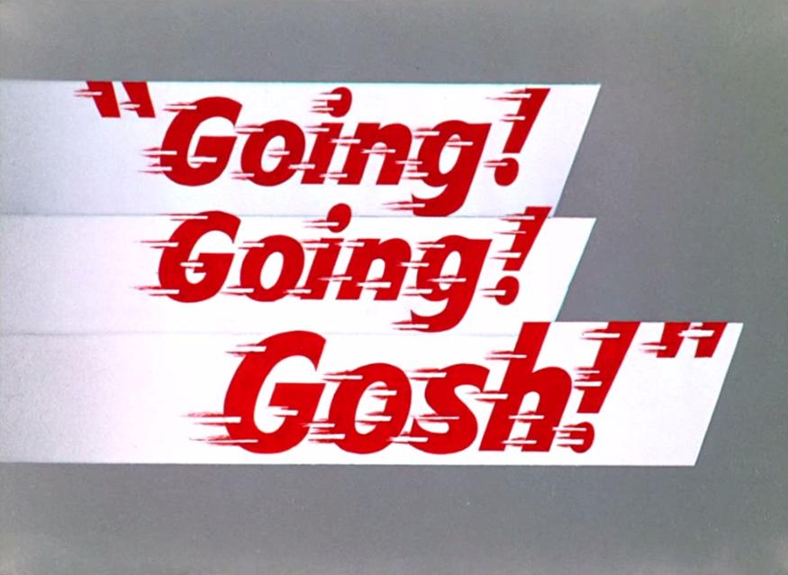 Going! Going! Gosh!