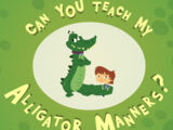 Can You Teach My Alligator Manners?