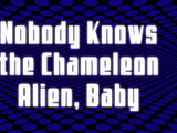 Nobody Knows the Chameleon Alien, Baby