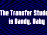 The Transfer Student is Dandy, Baby