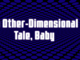 An Other-Dimensional Tale, Baby