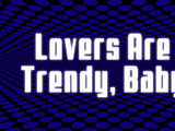 Lovers Are Trendy, Baby