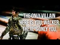 The only villain here is you, Walker. There's only you