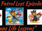 """Paw Patrol Lost Episode """"Pups Life Lessons"""""""