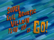 Super Evil Aquatic Villain Team Up is Go!.jpg