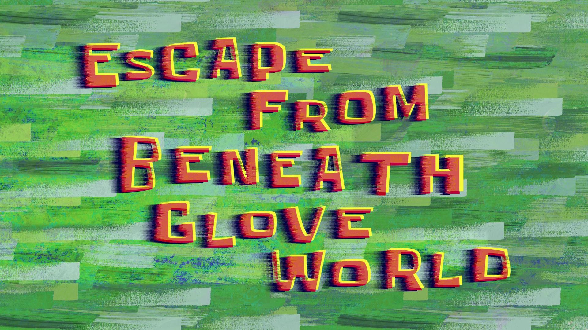 Escape from Beneath Glove World/transcript