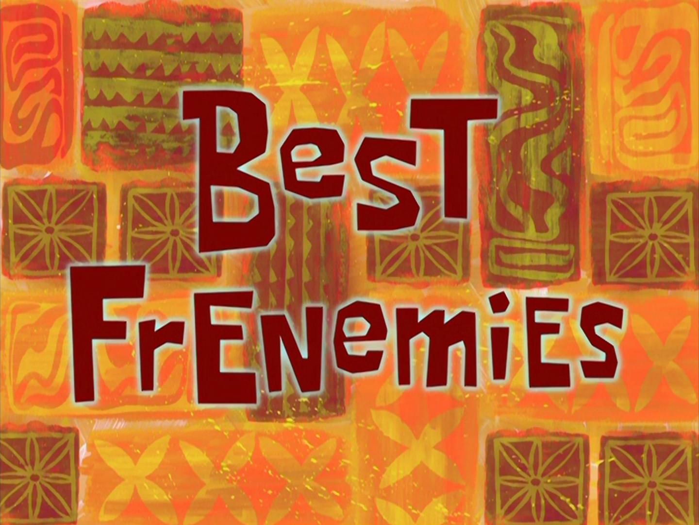 Best Frenemies/transcript