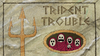 Trident Trouble.png
