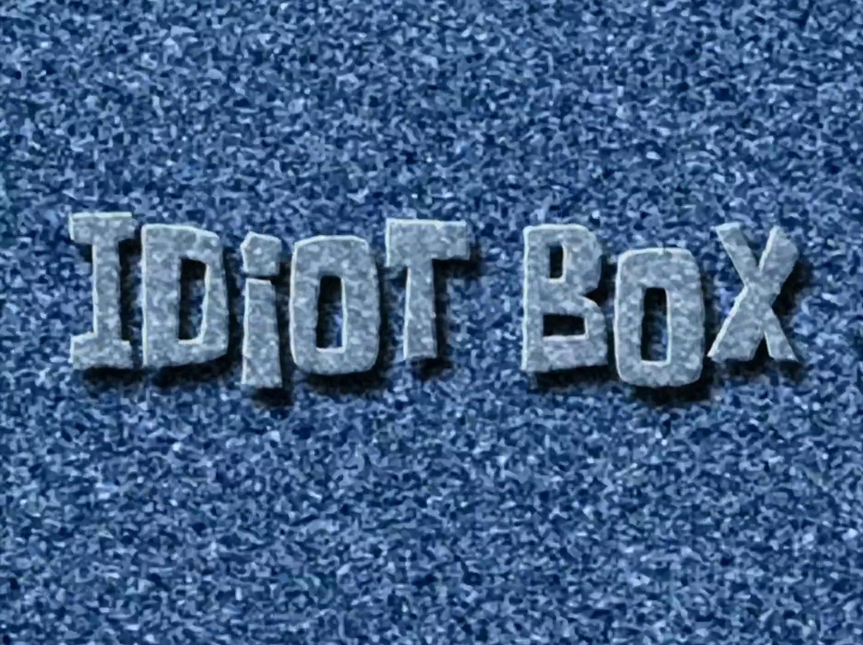 Idiot Box/transcript