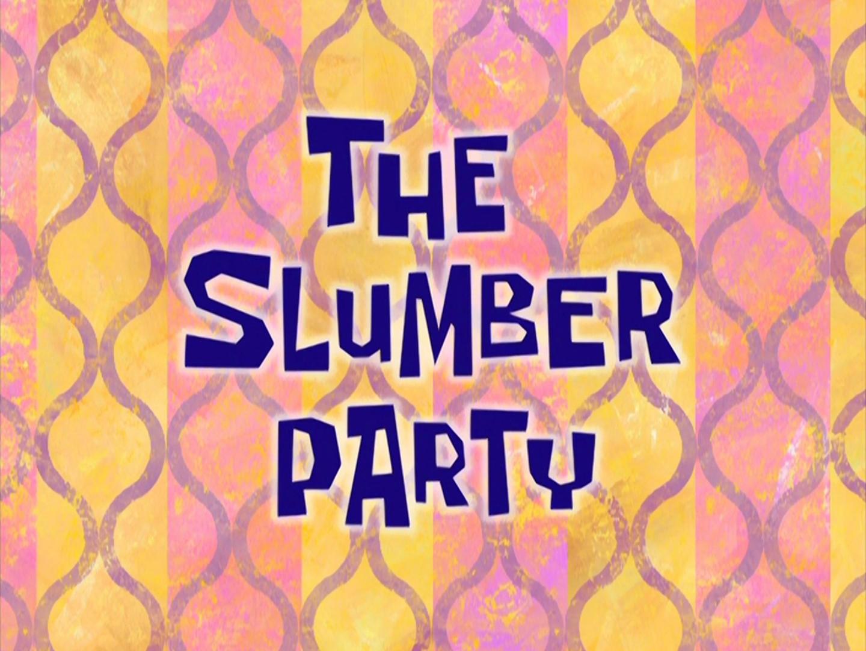 The Slumber Party Encyclopedia Spongebobia Fandom