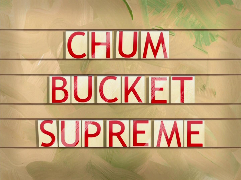 Chum Bucket Supreme/transcript