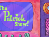 The Patrick Show!