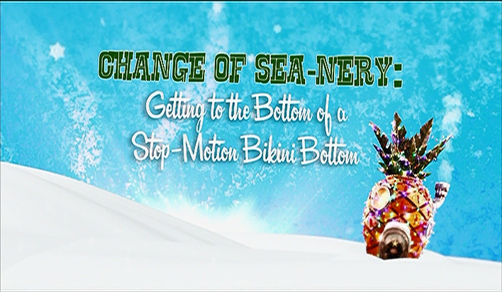 Change of Sea-Nery: Getting to the Bottom of a Stop-motion Bikini Bottom