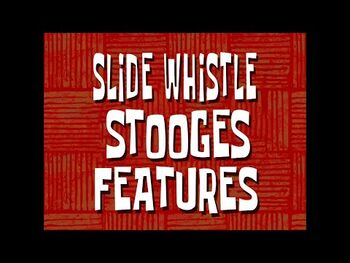Slide Whistle Stooges Features