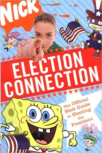 Election Connection: The Official Nick Guide to Electing the President